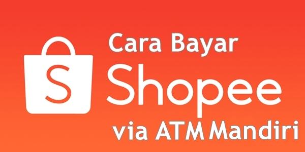 Cara Bayar Shopee via ATM Mandiri