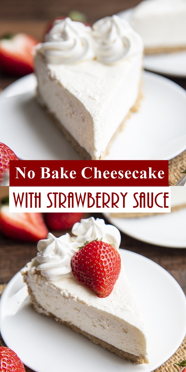 No Bake Cheesecake with Strawberry Sauce #cakerecipes