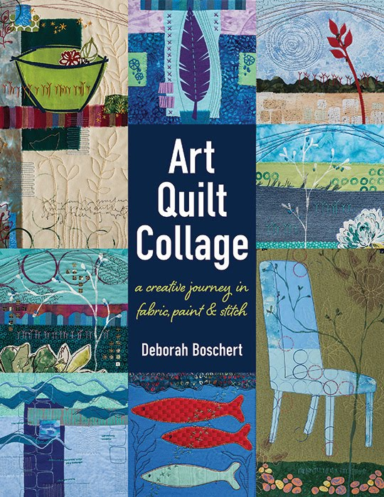 Art Quilt Collage: A Creative Journey in Fabric, Paint and Stitch