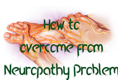 How to overcome from Neuropathy Problem?