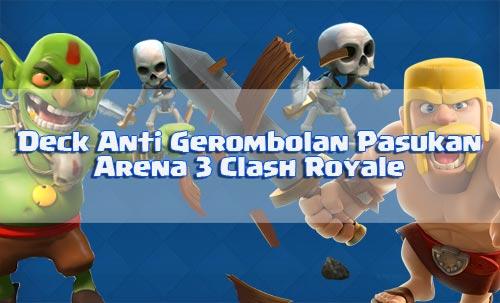Kombinasi deck anti gerombolan pasukan arena 3 clash royale