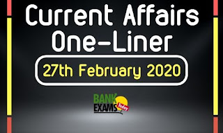 Current Affairs One-Liner: 27th February 2020