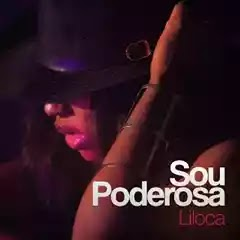 Liloca - Sou Poderosa [ 2018 ]