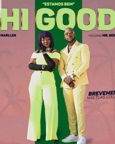 Marllen feat. Mr Bow – Hi Good (Estamos Bem)[MP3 DOWNLOAD]