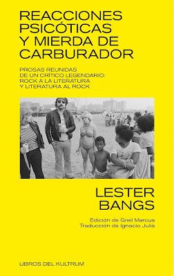 Reacciones psicóticas y mierda de carburador - Lester Bangs (2018)