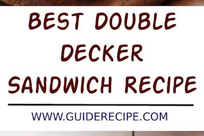 Double Decker Sandwich Recipe
