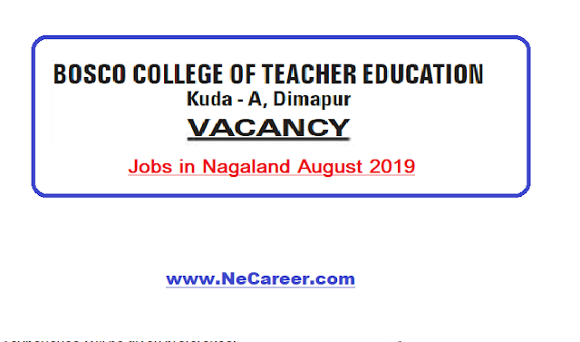 Bosco College of Teacher Education Dimapur Vacancy 2019 (August)