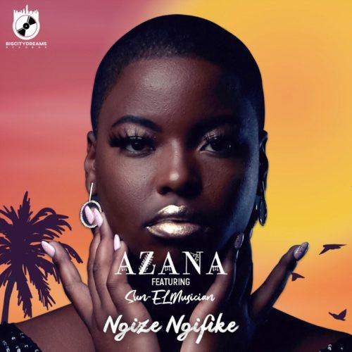 Azana ft Sun-El Musician - Ngize Ngifike (Afro Pop)