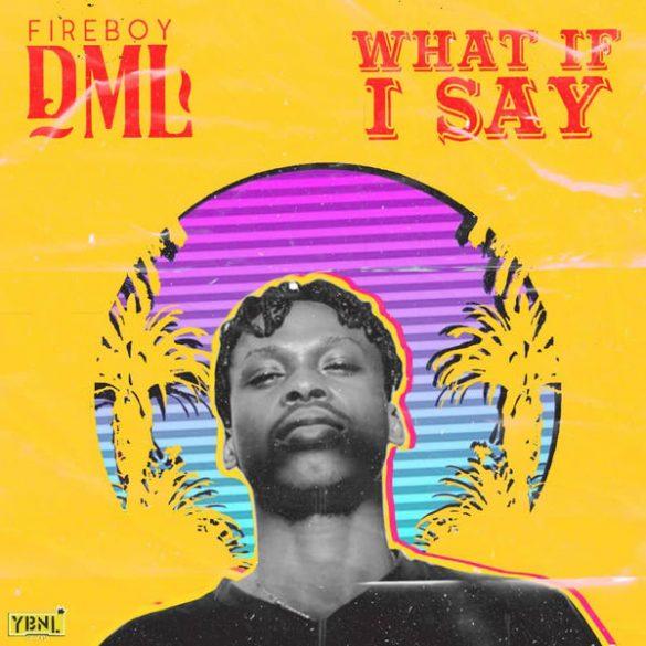 [LYRICS] Fireboy DML -  What If I Say