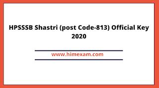 HPSSSB Shastri (post Code-813 ) Official Key 2020