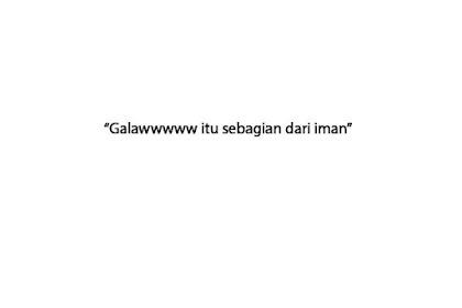 """""""Galawwwww itu sebagian dari iman"""""""