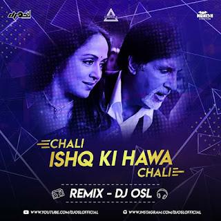 CHALI ISHQ KI HAWA CHALI - REMIX - DJ OSL