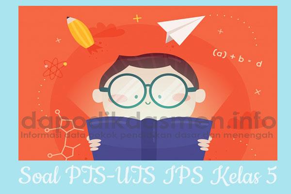 Soal UTS/PTS IPS Kurikulum 2013 Semester 1 Kelas 5, Soal dan Kunci Jawaban UTS/PTS IPS Kelas 5 Kurtilas, Contoh Soal PTS (UTS) IPS SD/MI Kelas 5 K13, Soal UTS/PTS IPS SD/MI Lengkap dengan Kunci Jawaban