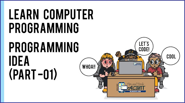 https://acmtt.blogspot.com/2018/11/learn-computer-programing-part-01.html