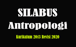 Silabus Antropologi SMA K13 Revisi 2018, Silabus Antropologi SMA Kurikulum 2013 Revisi 2020