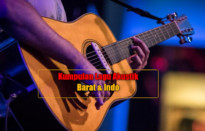 Download Kumpulan Lagu Akustik Mp3 Barat dan Indonesia