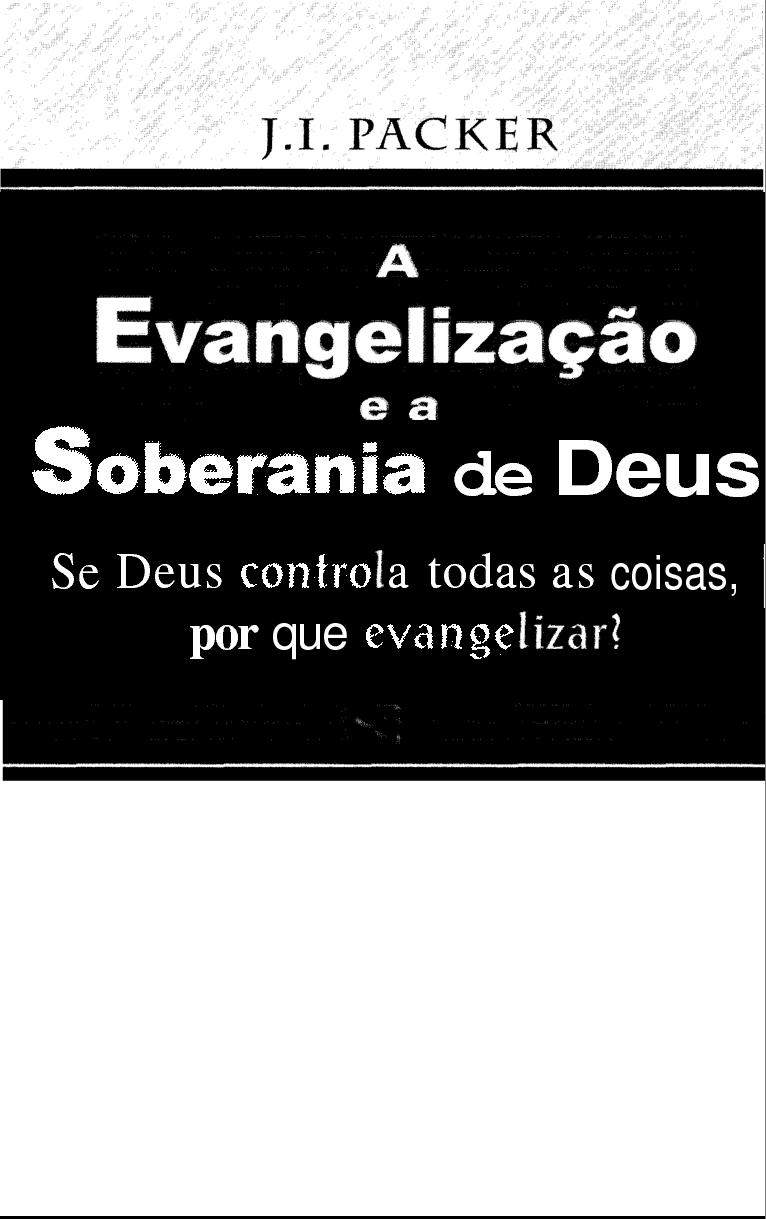 J. I. Packer-A Evangelização e a Soberania De Deus-