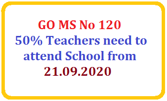 50% Teachers need to attend School from 21.09.2020 (GO MS No 120) /2020/09/50-teachers-need-to-attend-school-from-21.09.2020-GO-MS-No-120.html