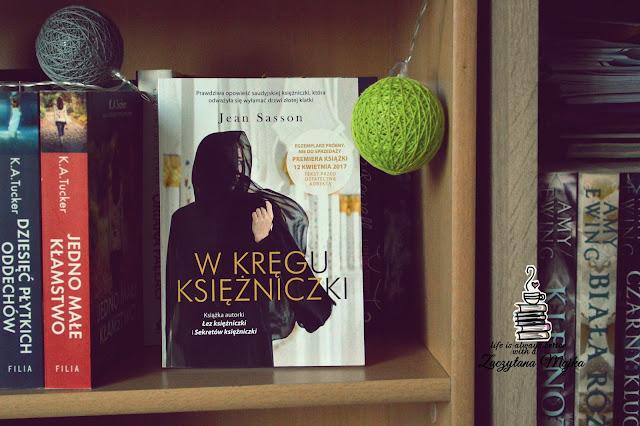 """Prawdziwa historia saudyjskiej księżniczki  - PRZEDPREMIEROWA recenzja książki #200 - Jean Sasson """"W kręgu księżniczki"""""""