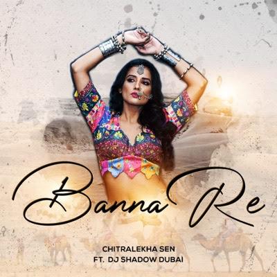 Banna Re Lyrics | Chitralekha Sen ft DJ Shadow Dubai