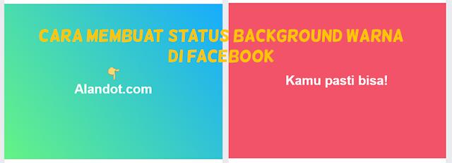 Cara Membuat Status di Facebook Memiliki Background Warna, Cara Menambahkan Background Warna Pada Status Facebook Terbaru, Cara Membuat Status Facebook ada Background, Cara Membuat Background Berwarna di Status Facebook.