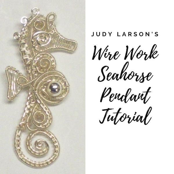 Judy Larson's Wire Work Seahorse Pendant Tutorial