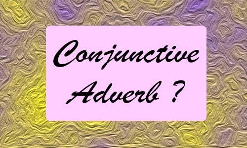 Macam Conjunctive Adverb dan Cara Penggunaan