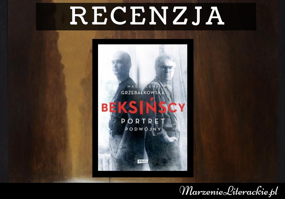 Magdalena Grzebałkowska - Beksińscy. Portret podwójny | Geniusz odmienności w intrygującym świecie osobowości rodziny Beksińskich