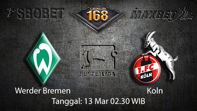 BOLA88 - PREDIKSI TARUHAN BOLA WERDER BREMEN VS KOLN 13 MARET 2018 ( GERMAN BUNDESLIGA )