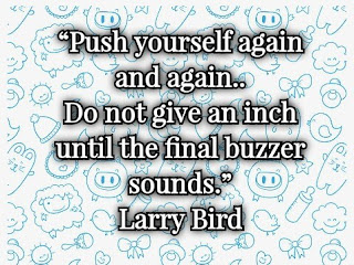 Larry Joe Bird: Push yourself again and again. Do not give an inch until the final buzzer sounds - Quotes