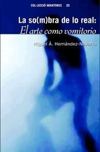 La so(m)bra de lo real : el arte como vomitorio / Miguel Á. Hernández-Navarro
