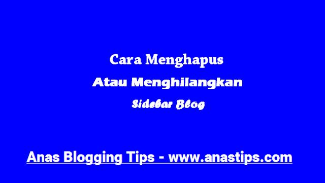 Cara Menghilangkan Atau Menghapus Sidebar Blog by Anas Blogging Tips