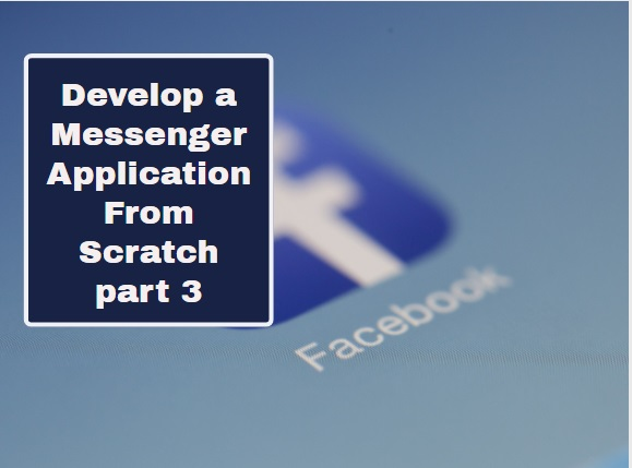 Messenger Application From Scratch: Complete guide Part 3