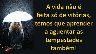 A vida não é feita só de vitórias, temos que aprender a aguentar as tempestades também!