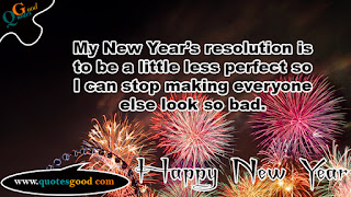New Year wishes - My New Year's resolution is to be a little less perfect so I can stop making everyone else look so bad.