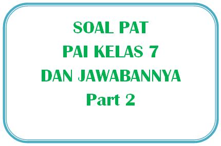 100+ Soal PAT PAI Kelas 7 dan Kunci Jawabannya I Part 2