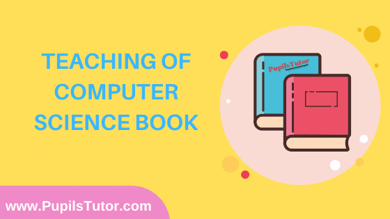 Teaching Of Computer Science Book in English Medium Free Download PDF for B.Ed 1st And 2nd Year / All Semesters And All Courses - www.PupilsTutor.Com