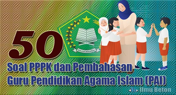 50 Soal PPPK dan Pembahasan Guru Pendidikan Agama Islam (PAI)50 Soal PPPK dan Pembahasan Guru Pendidikan Agama Islam (PAI)