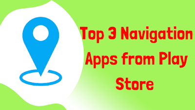 Top 3 Navigation Apps from Play Store