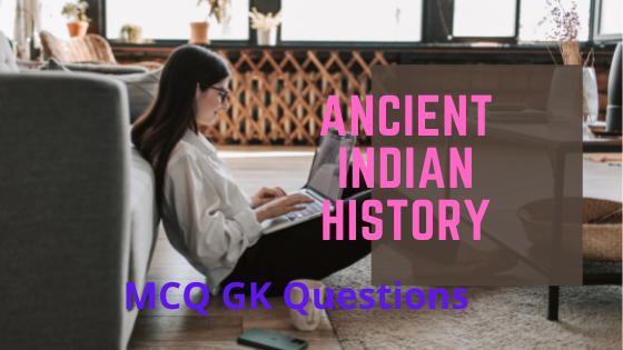 Ancient History of India: MCQ Gk Questions on Ancient Indian History