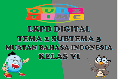 LKPD Digital Muatan Bahasa Indonesia Kelas VI Tema 2 Subtema 3