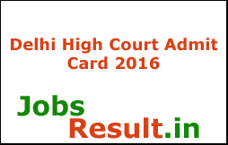 Delhi High Court Admit Card 2016