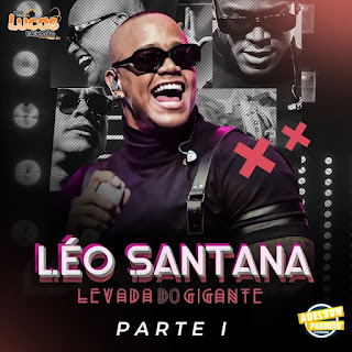 LÉO SANTANA - ÁUDIO DO DVD LEVADA DO GIGANTE 2019 - PART 1