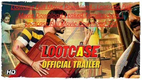 Lootcase Full Movie Download - Lootcase Full Movie Download Leaked Tamilrockers | Lootcase Full Movie Download 720