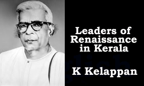 Leaders of Renaissance in Kerala - K Kelappan