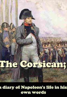 The Corsican- Diary of Napoleon's life in his own words