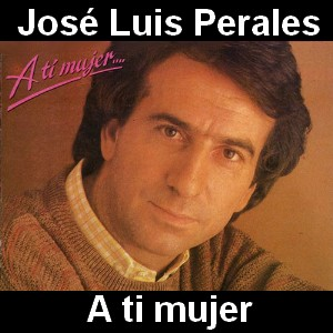 Jose Luis Perales - A ti mujer