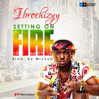 Music: @ibrochizyy - Setting On Fire (Prod By Micky Gee)