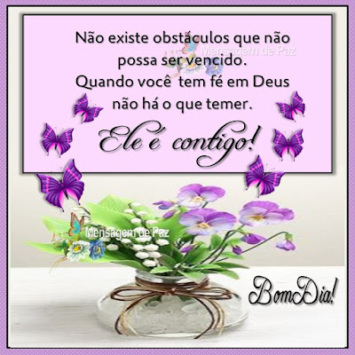 Não existe obstáculos que não possa ser vencido. Quando você  tem fé em Deus não há o que temer. Ele é contigo! Bom Dia!