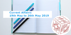 Current Affairs: 19th May to 26th May 2019